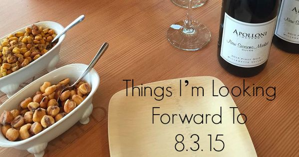 Things I'm Looking Forward To  8.3.15
